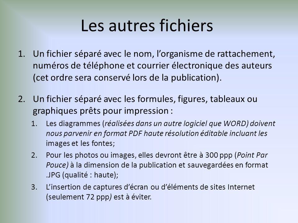 Les autres fichiers 1.Un fichier séparé avec le nom, lorganisme de rattachement, numéros de téléphone et courrier électronique des auteurs (cet ordre sera conservé lors de la publication).