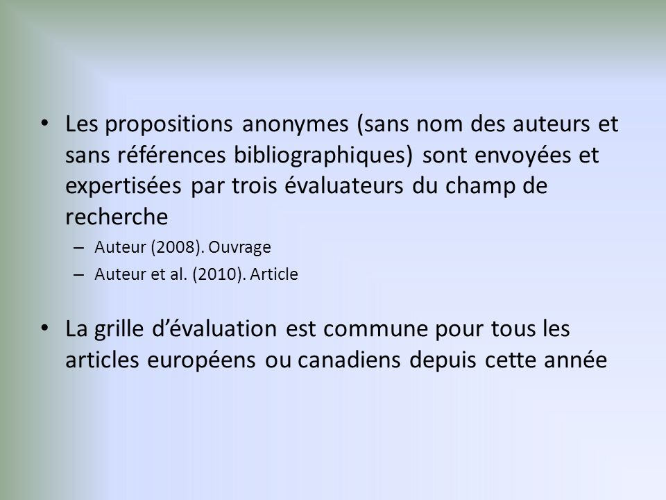 Les propositions anonymes (sans nom des auteurs et sans références bibliographiques) sont envoyées et expertisées par trois évaluateurs du champ de recherche – Auteur (2008).