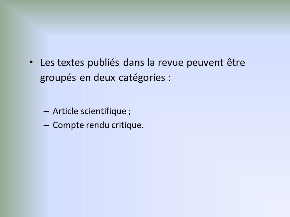 Les textes publiés dans la revue peuvent être groupés en deux catégories : – Article scientifique ; – Compte rendu critique.