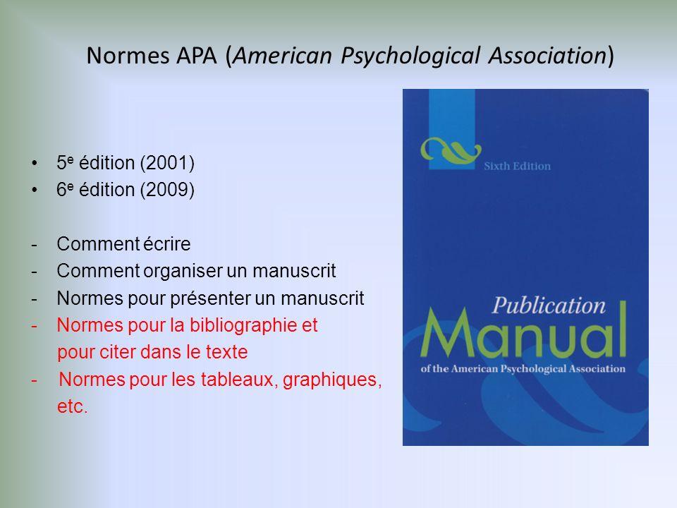 Normes APA (American Psychological Association) 5 e édition (2001) 6 e édition (2009) - Comment écrire - Comment organiser un manuscrit - Normes pour présenter un manuscrit - Normes pour la bibliographie et pour citer dans le texte - Normes pour les tableaux, graphiques, etc.