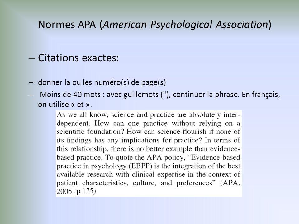 Normes APA (American Psychological Association) – Citations exactes: – donner la ou les numéro(s) de page(s) – Moins de 40 mots : avec guillemets ( ), continuer la phrase.