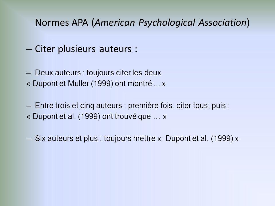 Normes APA (American Psychological Association) – Citer plusieurs auteurs : –Deux auteurs : toujours citer les deux « Dupont et Muller (1999) ont montré...