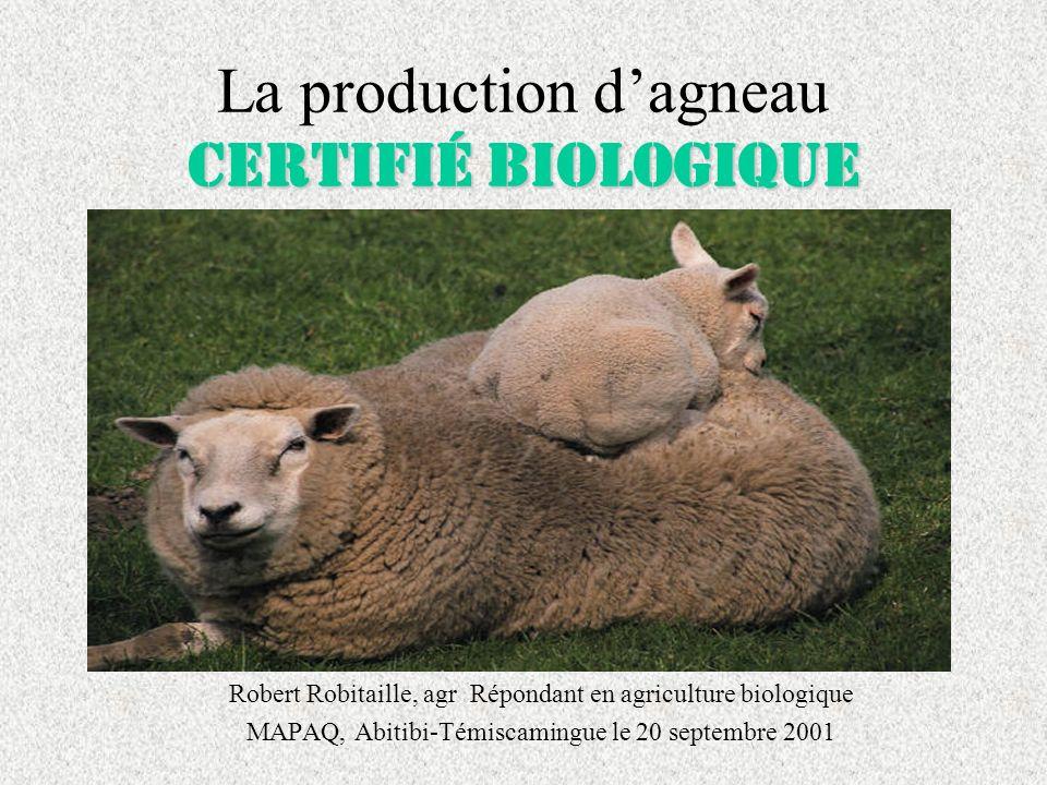 certifié biologique La production dagneau certifié biologique Robert Robitaille, agr Répondant en agriculture biologique MAPAQ, Abitibi-Témiscamingue