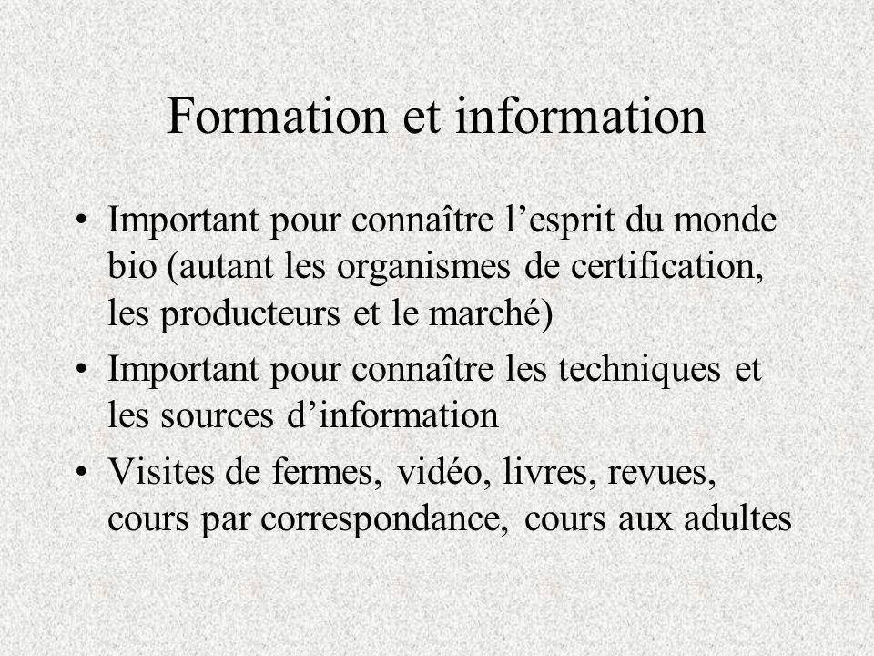 Formation et information Important pour connaître lesprit du monde bio (autant les organismes de certification, les producteurs et le marché) Importan