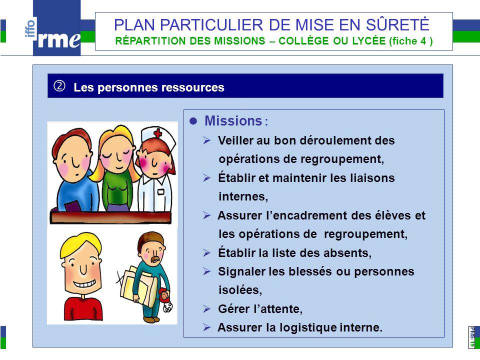 PMS -19 PLAN PARTICULIER DE MISE EN SÛRETĖ RÉPARTITION DES MISSIONS – COLLÈGE OU LYCÉE (fiche 4 ) Missions : Veiller au bon déroulement des opérations