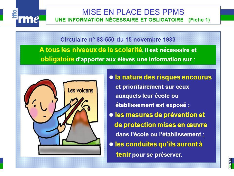 PMS -41 MISE EN PLACE DES PPMS UNE INFORMATION NÉCESSAIRE ET OBLIGATOIRE (Fiche 1) A tous les niveaux de la scolarité, il est nécessaire et obligatoir