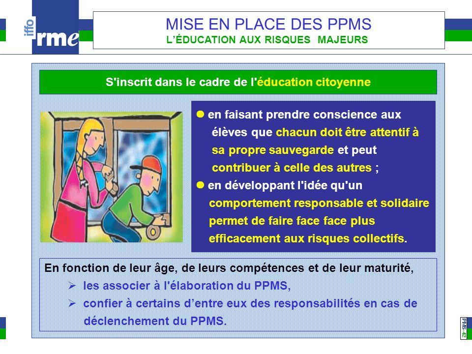 PMS -42 MISE EN PLACE DES PPMS LÉDUCATION AUX RISQUES MAJEURS en faisant prendre conscience aux élèves que chacun doit être attentif à sa propre sauve