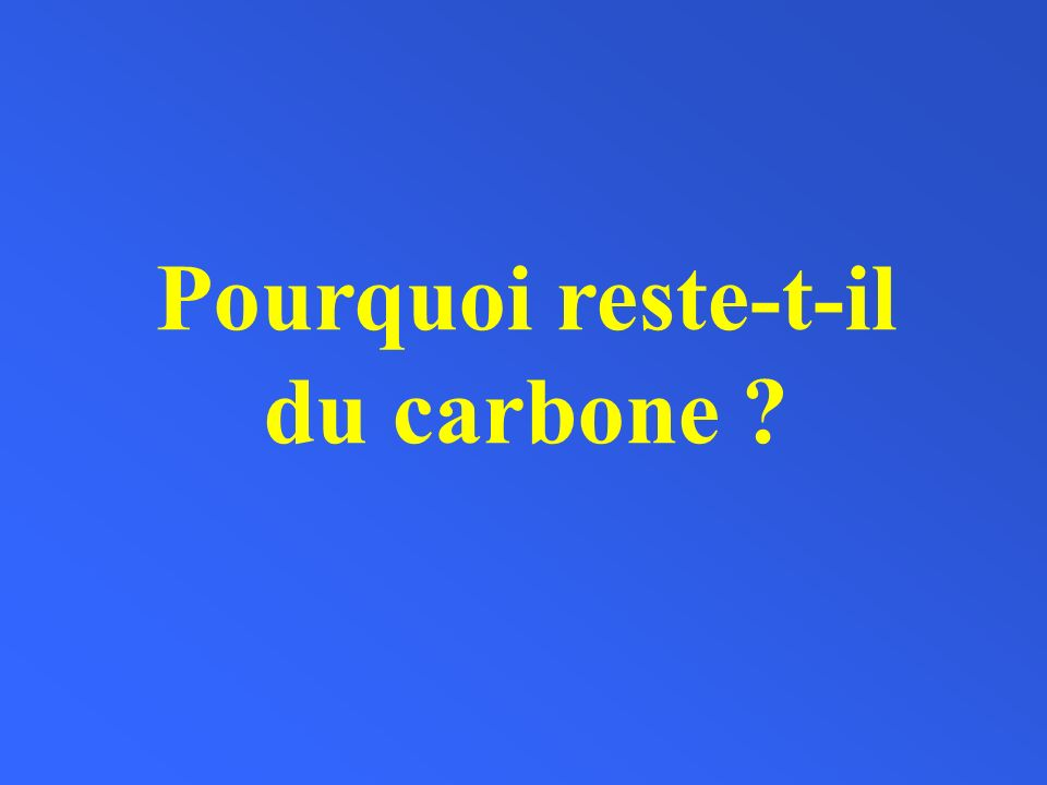 Pourquoi reste-t-il du carbone ?