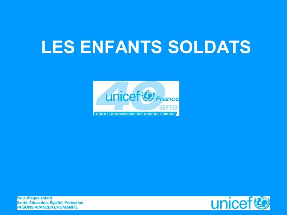 Unicef France – Février 2004 LES ENFANTS SOLDATS