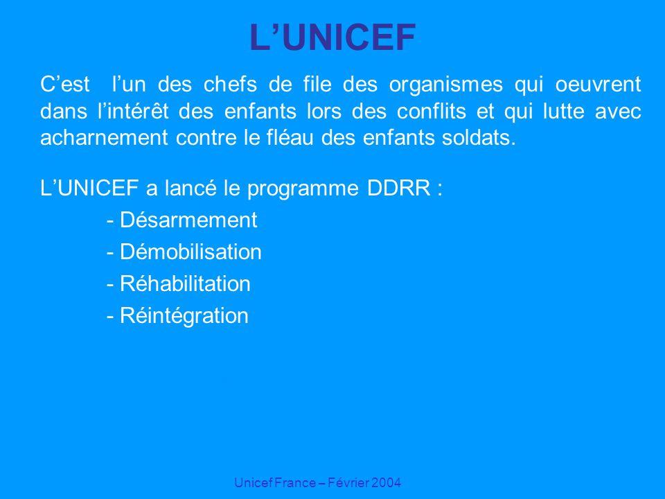 Unicef France – Février 2004 LUNICEF Cest lun des chefs de file des organismes qui oeuvrent dans lintérêt des enfants lors des conflits et qui lutte a