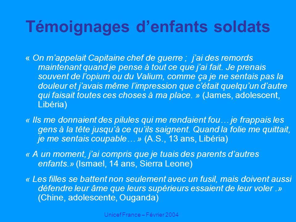 Unicef France – Février 2004 Témoignages denfants soldats « On mappelait Capitaine chef de guerre ; jai des remords maintenant quand je pense à tout c