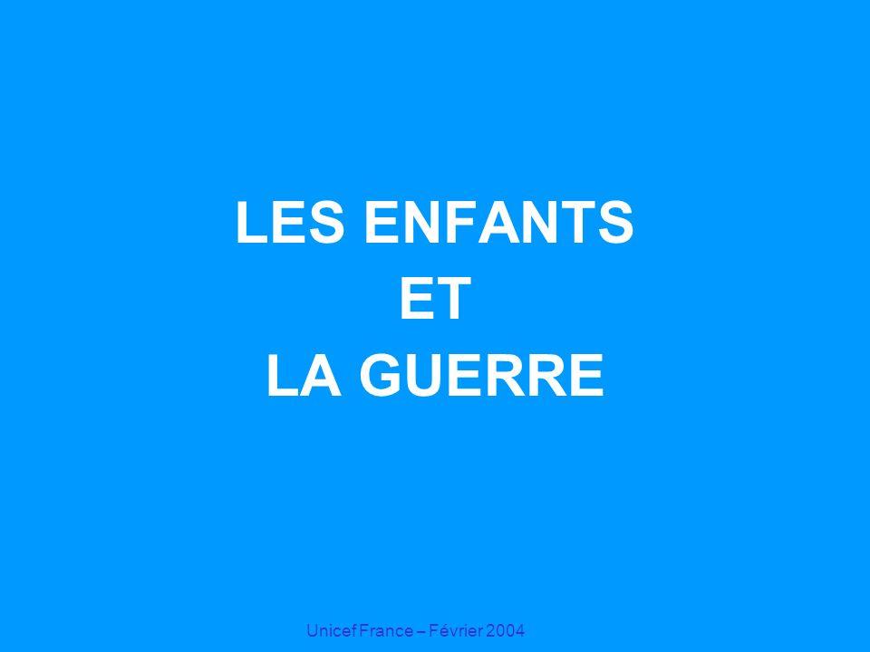 Unicef France – Février 2004 LES ENFANTS ET LA GUERRE