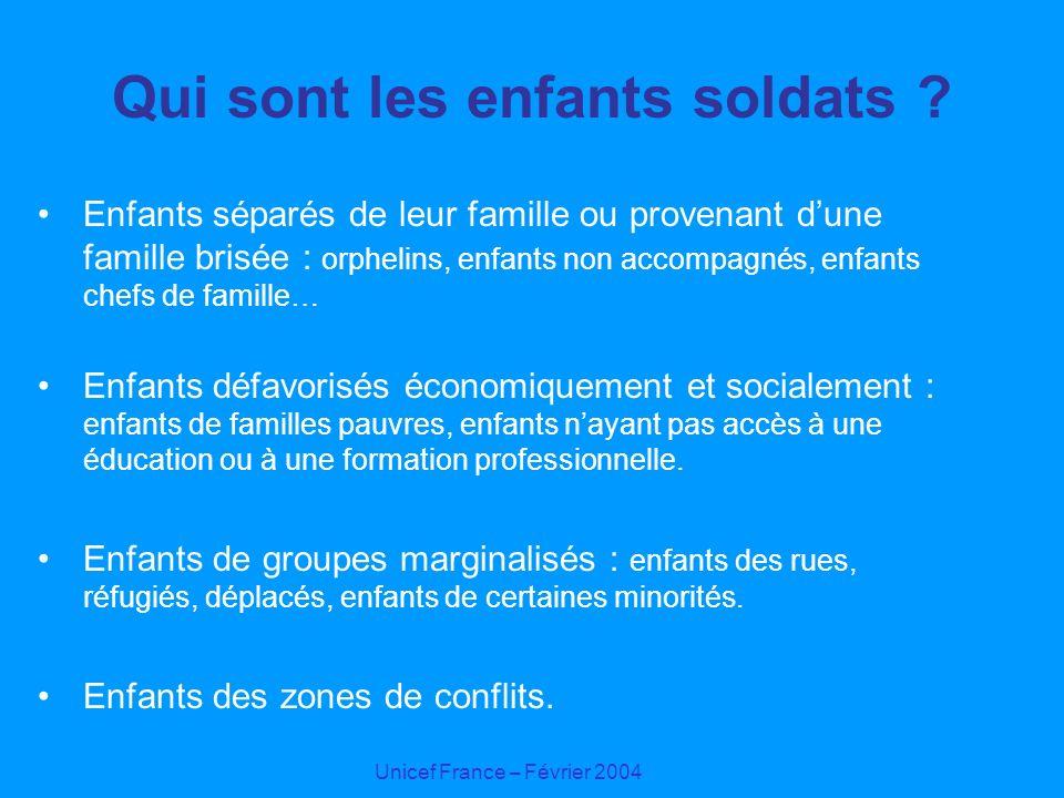 Unicef France – Février 2004 Qui sont les enfants soldats ? Enfants séparés de leur famille ou provenant dune famille brisée : orphelins, enfants non