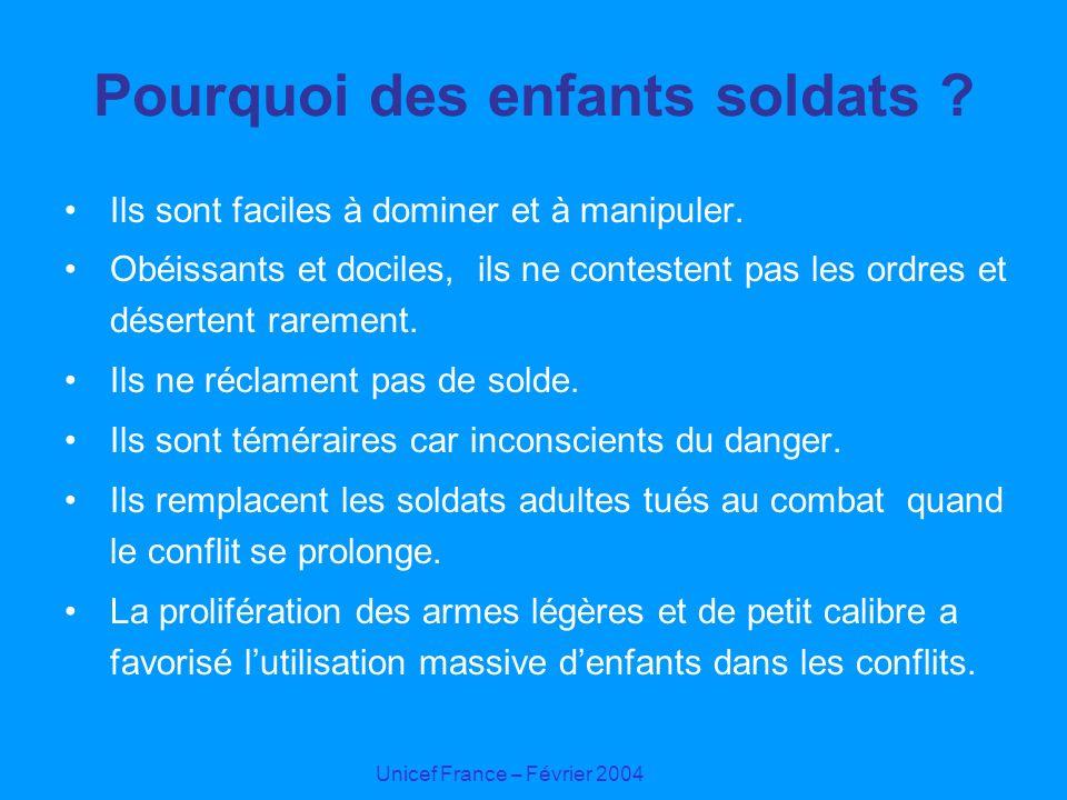 Unicef France – Février 2004 Pourquoi des enfants soldats ? Ils sont faciles à dominer et à manipuler. Obéissants et dociles, ils ne contestent pas le
