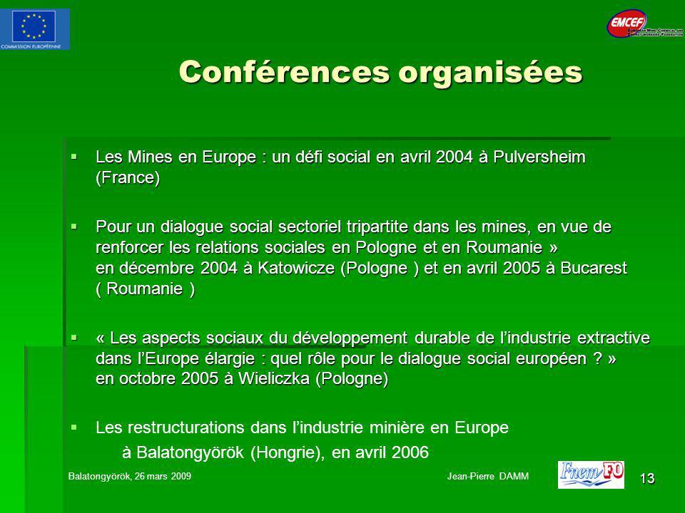 13 Conférences organisées Les Mines en Europe : un défi social en avril 2004 à Pulversheim (France) Les Mines en Europe : un défi social en avril 2004 à Pulversheim (France) Pour un dialogue social sectoriel tripartite dans les mines, en vue de renforcer les relations sociales en Pologne et en Roumanie » en décembre 2004 à Katowicze (Pologne ) et en avril 2005 à Bucarest ( Roumanie ) Pour un dialogue social sectoriel tripartite dans les mines, en vue de renforcer les relations sociales en Pologne et en Roumanie » en décembre 2004 à Katowicze (Pologne ) et en avril 2005 à Bucarest ( Roumanie ) « Les aspects sociaux du développement durable de lindustrie extractive dans lEurope élargie : quel rôle pour le dialogue social européen .