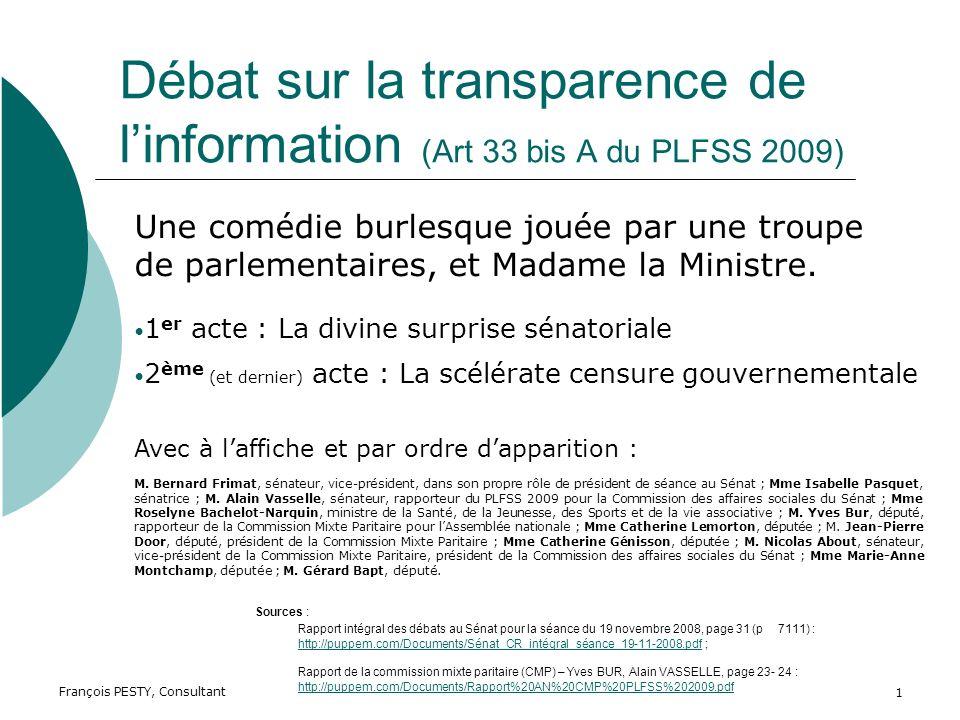 François PESTY, Consultant 1 Débat sur la transparence de linformation (Art 33 bis A du PLFSS 2009) Une comédie burlesque jouée par une troupe de parlementaires, et Madame la Ministre.