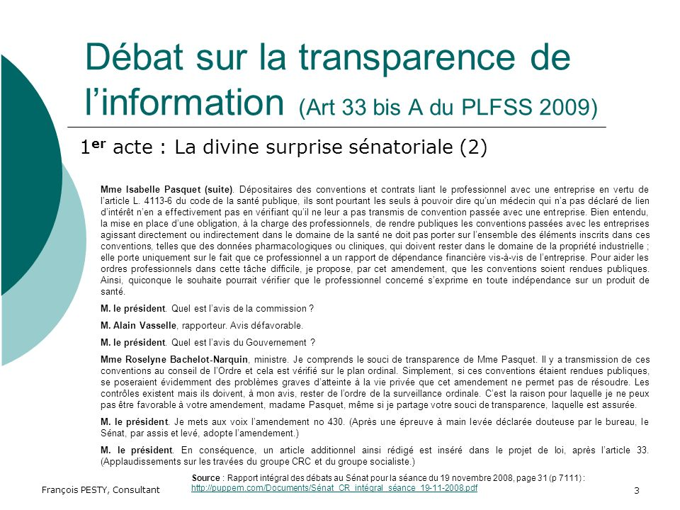 François PESTY, Consultant 3 Débat sur la transparence de linformation (Art 33 bis A du PLFSS 2009) Mme Isabelle Pasquet (suite).