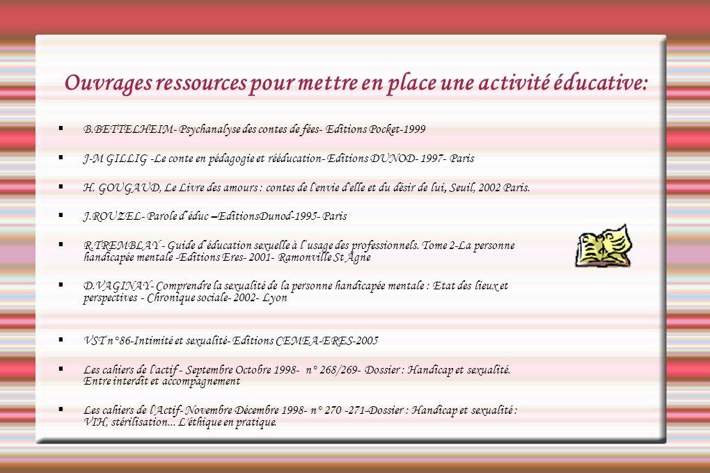 Ouvrages ressources pour mettre en place une activité éducative: B.BETTELHEIM- Psychanalyse des contes de fées- Editions Pocket-1999 J-M GILLIG -Le co