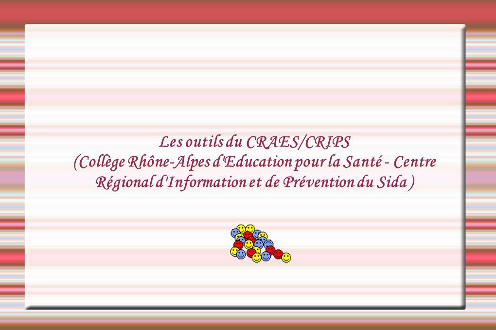 Les outils du CRAES/CRIPS (Collège Rhône-Alpes d'Education pour la Santé - Centre Régional d'Information et de Prévention du Sida )
