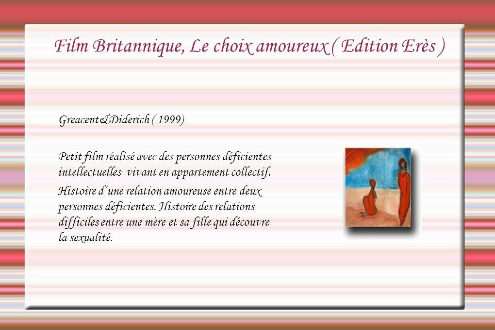 Film Britannique, Le choix amoureux ( Edition Erès ) Greacent&Diderich ( 1999) Petit film réalisé avec des personnes déficientes intellectuelles vivan