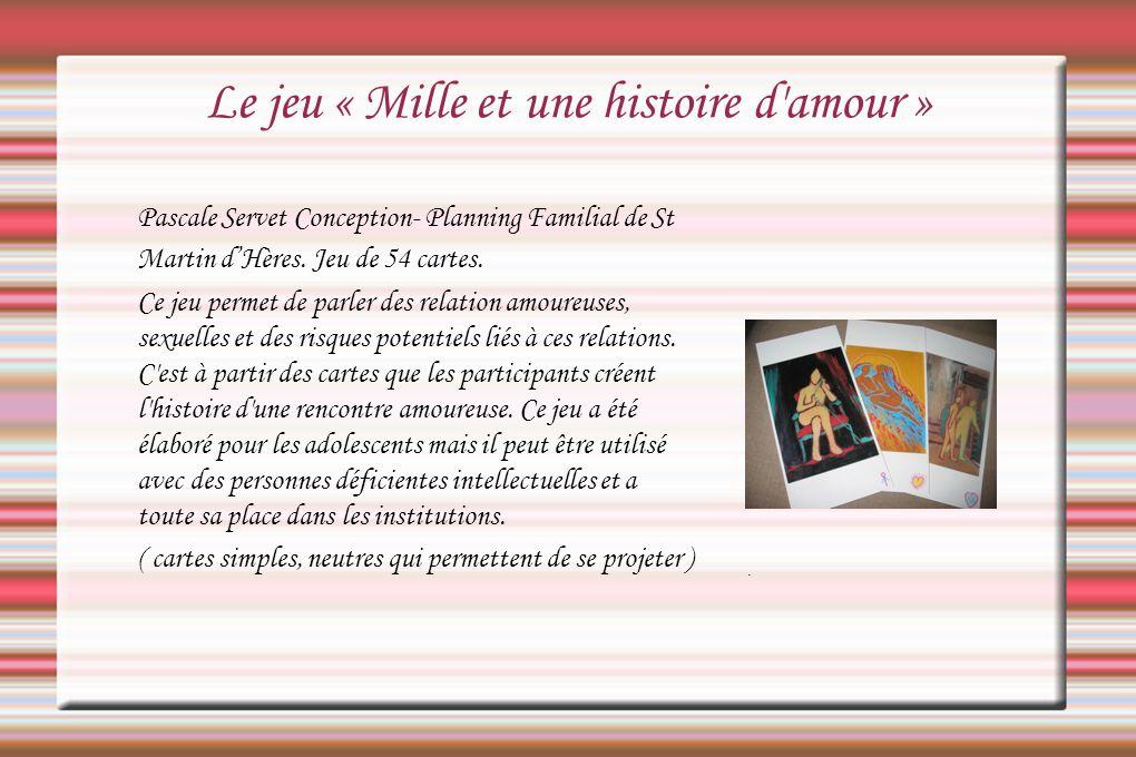 Le jeu « Mille et une histoire d'amour » Pascale Servet Conception- Planning Familial de St Martin dHères. Jeu de 54 cartes. Ce jeu permet de parler d