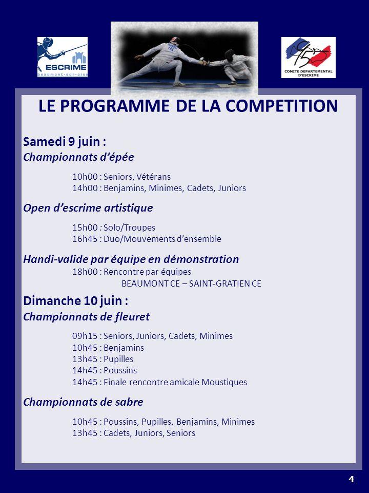LE PROGRAMME DE LA COMPETITION Samedi 9 juin : Championnats dépée 10h00 : Seniors, Vétérans 14h00 : Benjamins, Minimes, Cadets, Juniors Open descrime