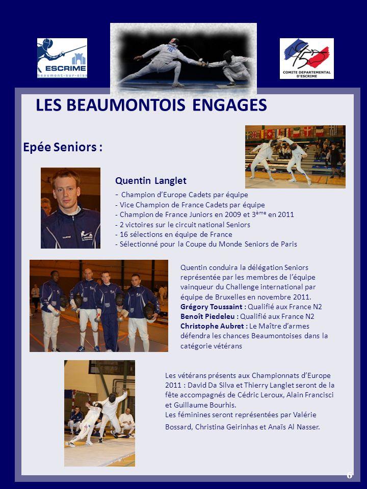 LES BEAUMONTOIS ENGAGES Epée Seniors : 6 Quentin Langlet - Champion dEurope Cadets par équipe - Vice Champion de France Cadets par équipe - Champion d