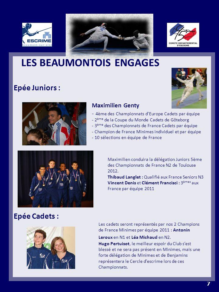 LES BEAUMONTOIS ENGAGES Epée Juniors : Epée Cadets : 7 Maximilien Genty - 4ème des Championnats dEurope Cadets par équipe - 2 ème de la Coupe du Monde