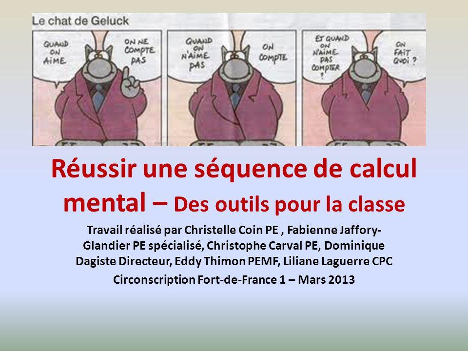 Réussir une séquence de calcul mental – Des outils pour la classe Travail réalisé par Christelle Coin PE, Fabienne Jaffory- Glandier PE spécialisé, Ch