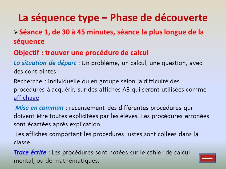 La séquence type – Phase de découverte Séance 1, de 30 à 45 minutes, séance la plus longue de la séquence Objectif : trouver une procédure de calcul L
