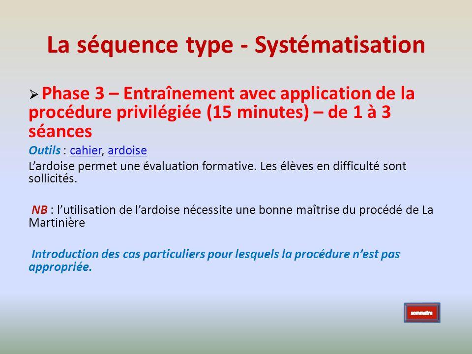 La séquence type - Systématisation Phase 3 – Entraînement avec application de la procédure privilégiée (15 minutes) – de 1 à 3 séances Outils : cahier