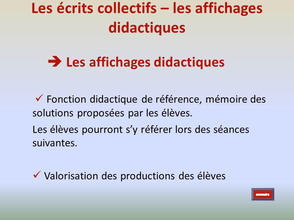 Les écrits collectifs – les affichages didactiques Les affichages didactiques Fonction didactique de référence, mémoire des solutions proposées par le