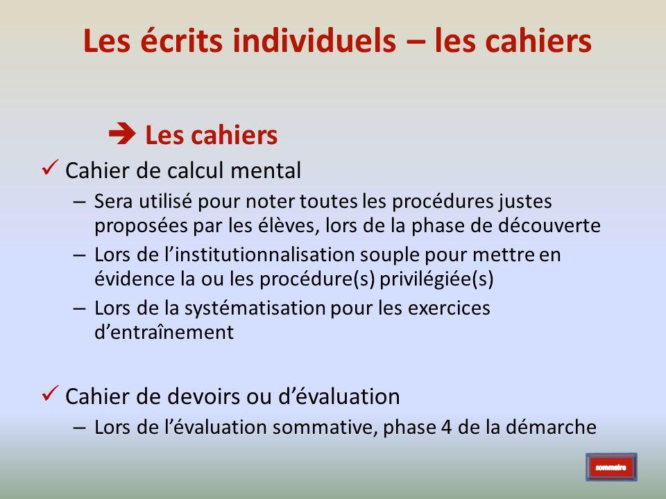 Les écrits individuels – les cahiers Les cahiers Cahier de calcul mental – Sera utilisé pour noter toutes les procédures justes proposées par les élèv