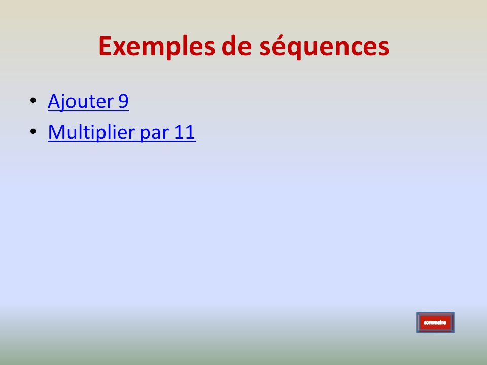 Exemples de séquences Ajouter 9 Multiplier par 11