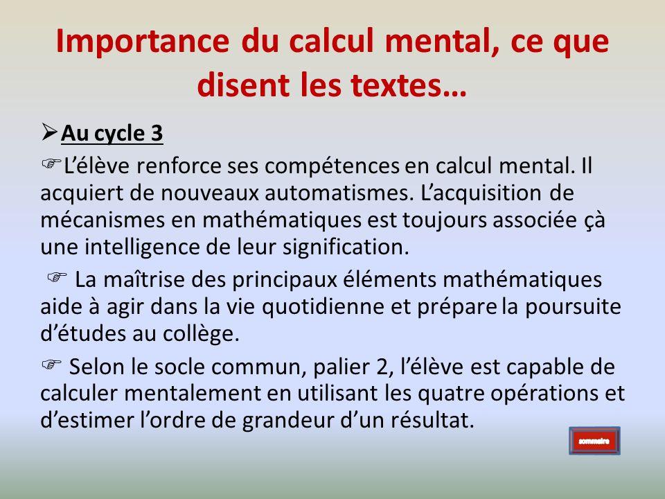 Importance du calcul mental, ce que disent les textes… Au cycle 3 Lélève renforce ses compétences en calcul mental. Il acquiert de nouveaux automatism