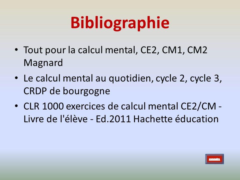 Bibliographie Tout pour la calcul mental, CE2, CM1, CM2 Magnard Le calcul mental au quotidien, cycle 2, cycle 3, CRDP de bourgogne CLR 1000 exercices