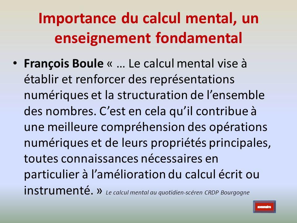 Importance du calcul mental, un enseignement fondamental François Boule « … Le calcul mental vise à établir et renforcer des représentations numérique