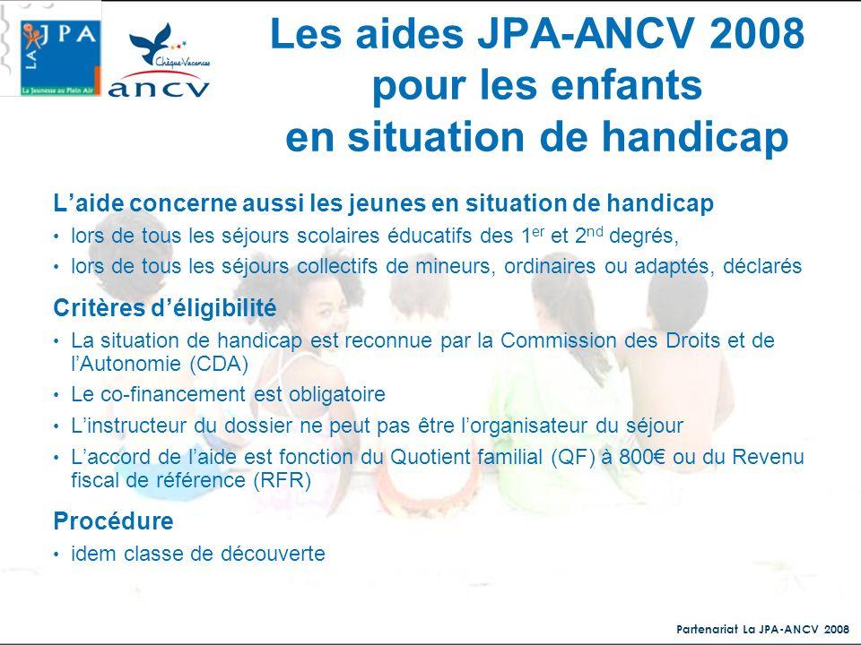 Partenariat La JPA-ANCV 2008 Les aides JPA-ANCV 2008 pour les enfants en situation de handicap Laide concerne aussi les jeunes en situation de handica