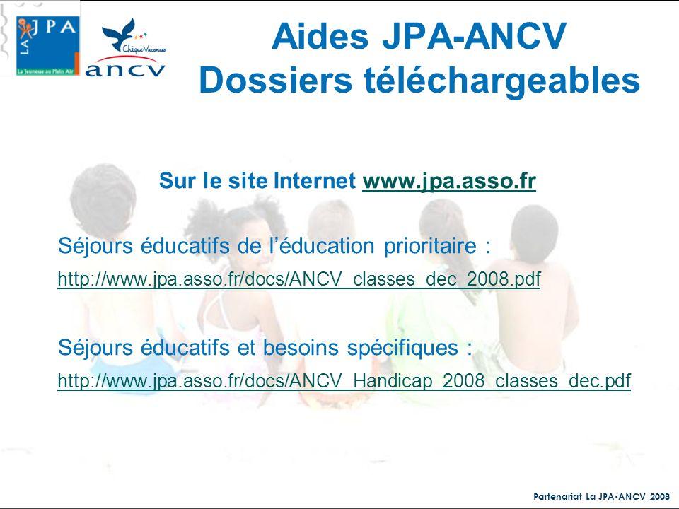 Partenariat La JPA-ANCV 2008 Aides JPA-ANCV Dossiers téléchargeables Sur le site Internet www.jpa.asso.frwww.jpa.asso.fr Séjours éducatifs de léducati