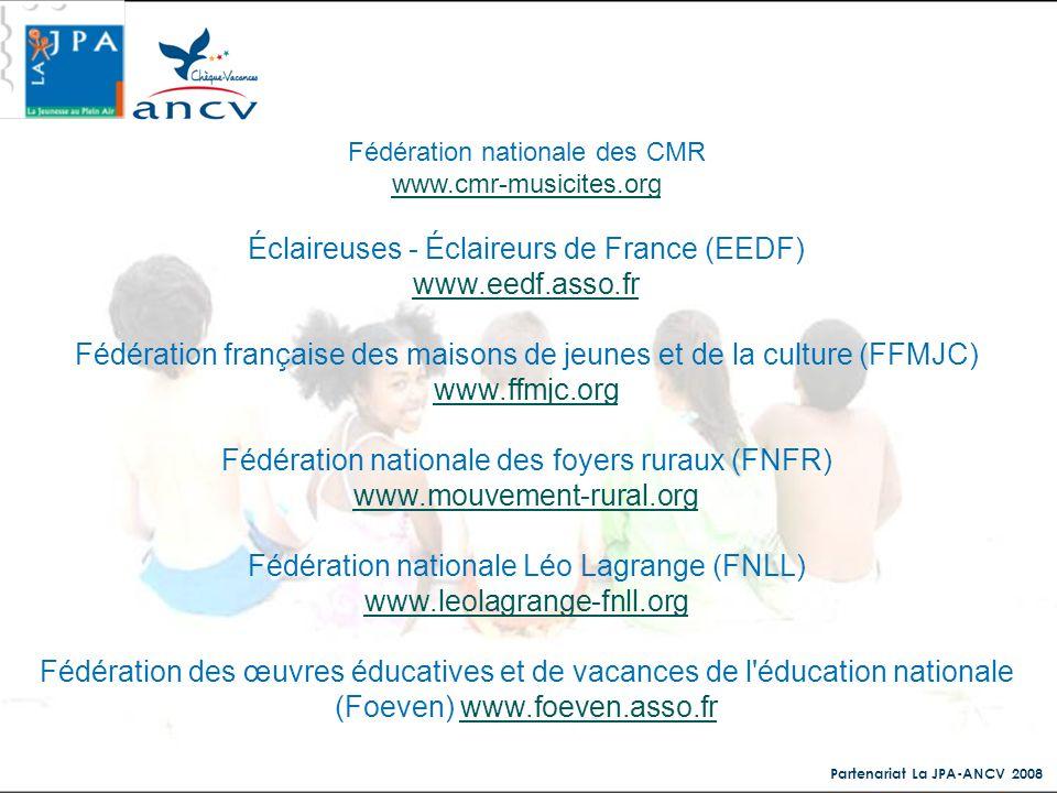 Partenariat La JPA-ANCV 2008 Fédération nationale des CMR www.cmr-musicites.org Éclaireuses - Éclaireurs de France (EEDF) www.eedf.asso.fr Fédération