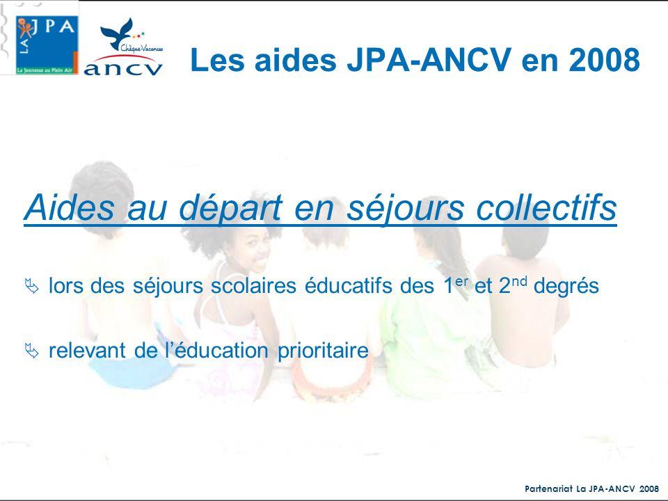 Partenariat La JPA-ANCV 2008 Aides au départ en séjours collectifs lors des séjours scolaires éducatifs des 1 er et 2 nd degrés relevant de léducation