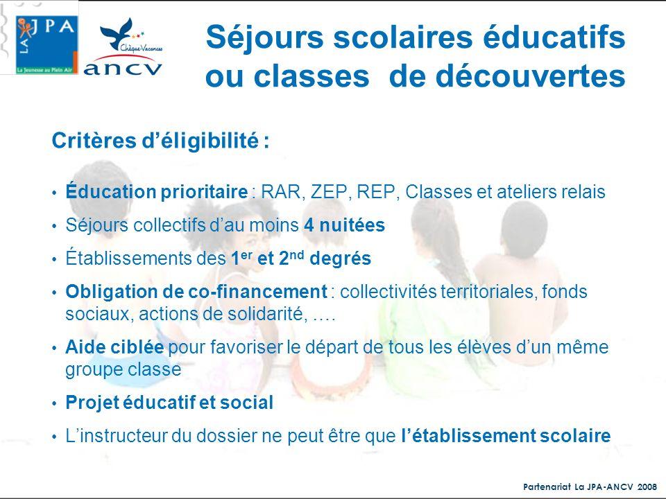 Partenariat La JPA-ANCV 2008 Séjours scolaires éducatifs ou classes de découvertes Critères déligibilité : Éducation prioritaire : RAR, ZEP, REP, Clas