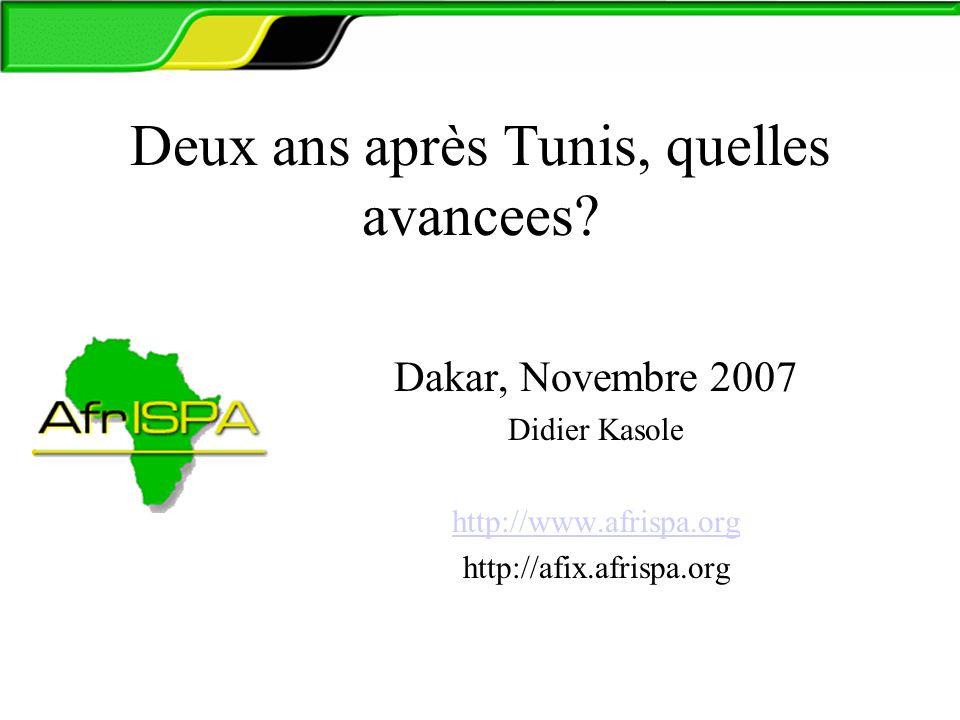 Deux ans après Tunis, quelles avancees? Dakar, Novembre 2007 Didier Kasole http://www.afrispa.org http://afix.afrispa.org