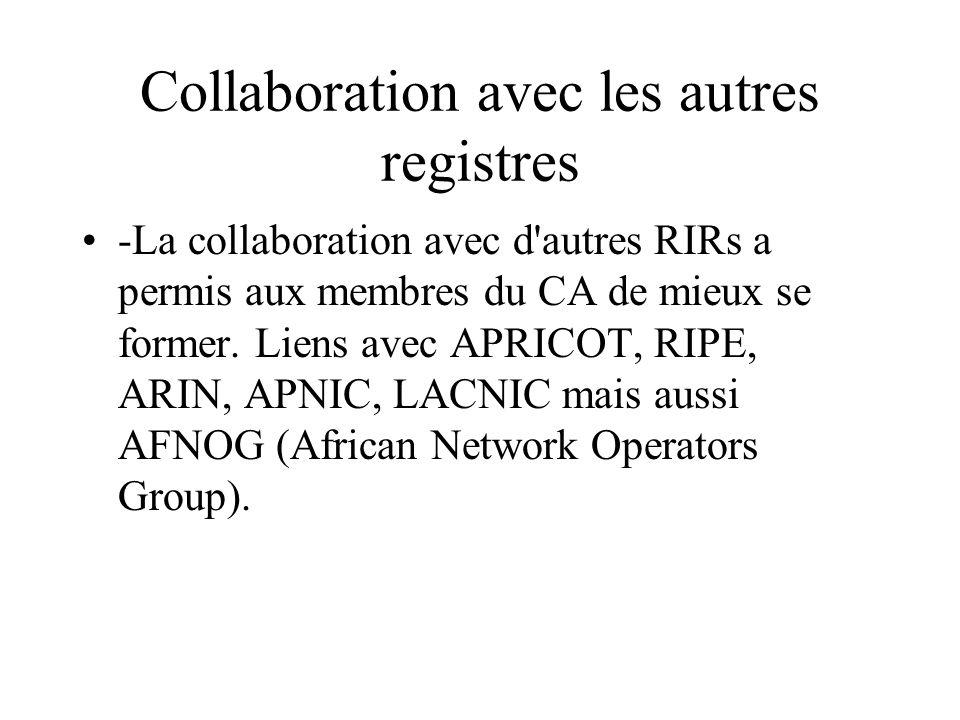 Collaboration avec les autres registres -La collaboration avec d'autres RIRs a permis aux membres du CA de mieux se former. Liens avec APRICOT, RIPE,