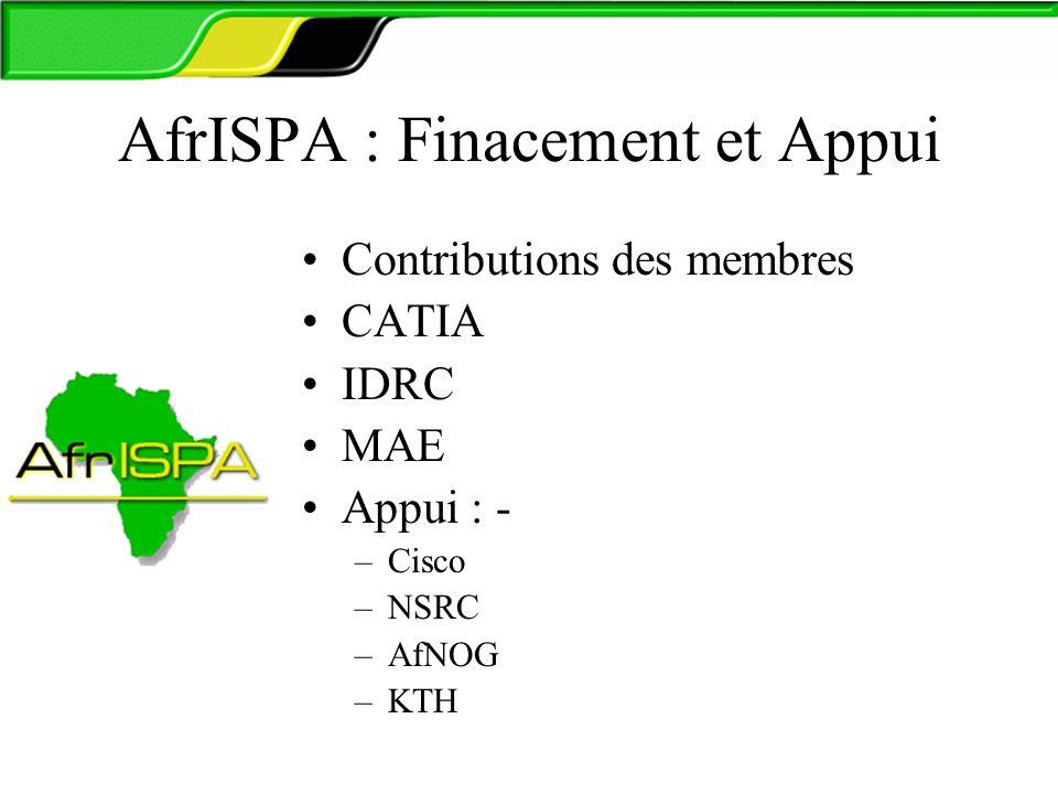 AfrISPA : Finacement et Appui Contributions des membres CATIA IDRC MAE Appui : - –Cisco –NSRC –AfNOG –KTH
