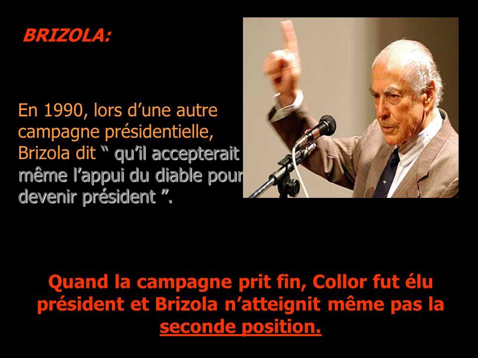 En 1990, lors dune autre campagne présidentielle, Brizola dit quil accepterait même lappui du diable pour devenir président.