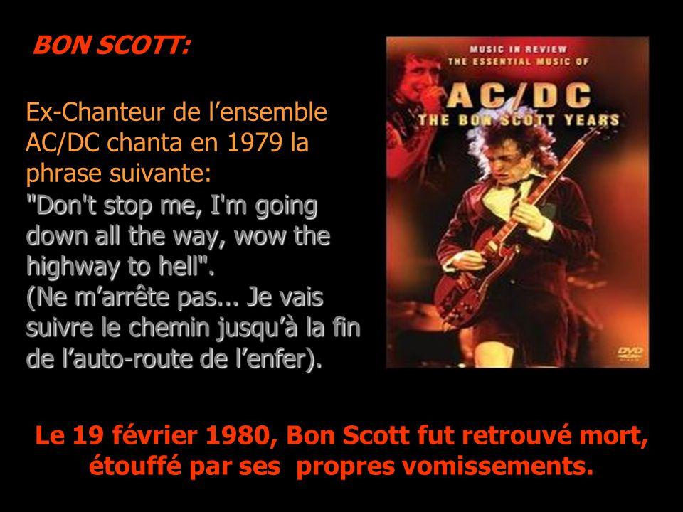 Ex-Chanteur de lensemble AC/DC chanta en 1979 la phrase suivante: Don t stop me, I m going down all the way, wow the highway to hell .