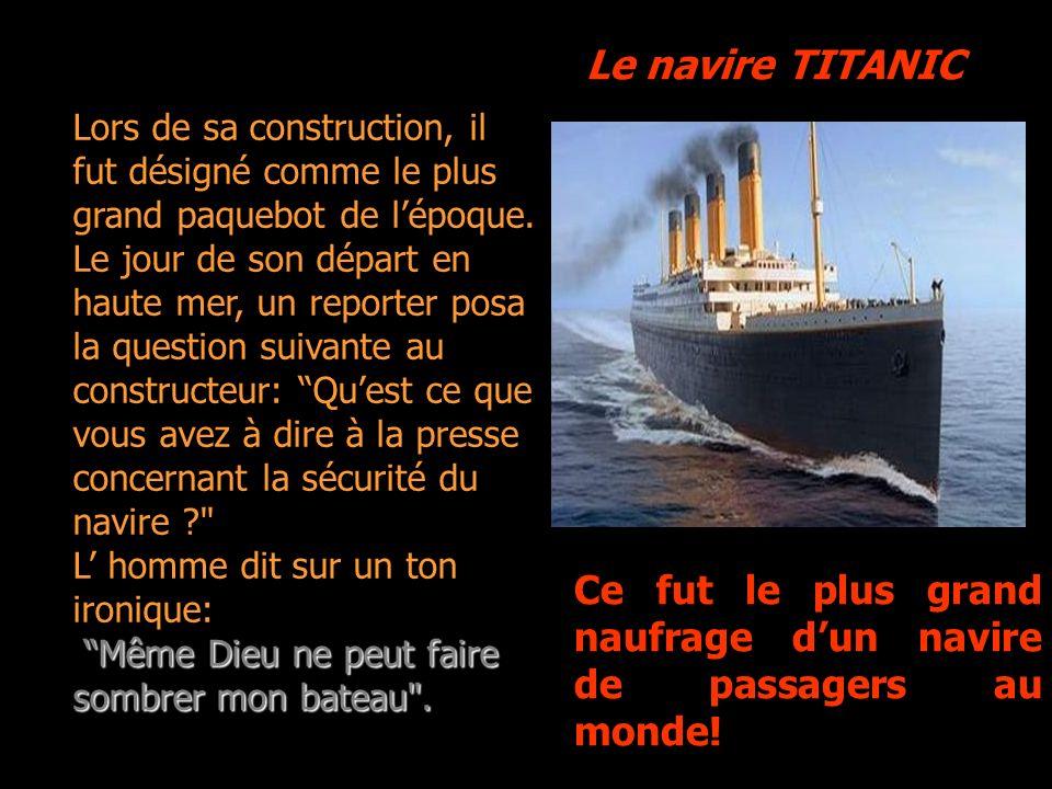 Le navire TITANIC Ce fut le plus grand naufrage dun navire de passagers au monde.