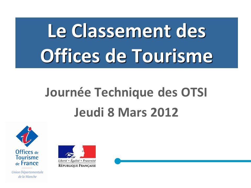 Le Classement des Offices de Tourisme Journée Technique des OTSI Jeudi 8 Mars 2012