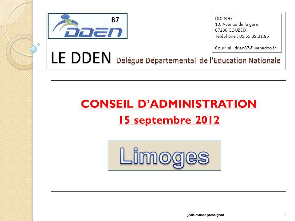 87 LE DDEN Délégué Départemental de lEducation Nationale CONSEIL DADMINISTRATION 15 septembre 2012 87 1 jean-claude pressigout DDEN 87 10, Avenue de l